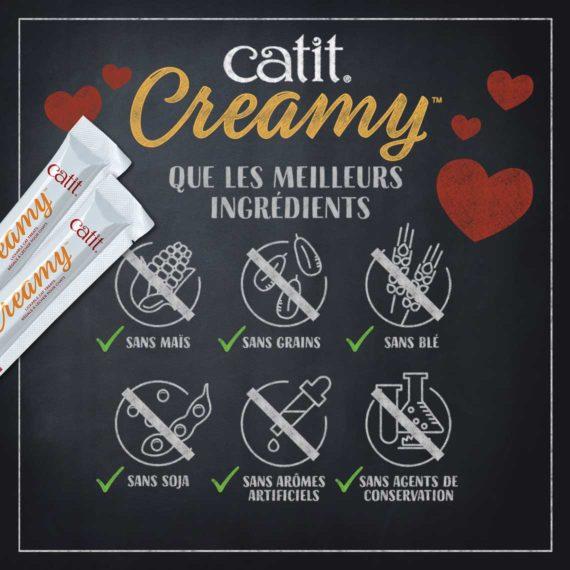 Catit Creamy - Que les meilleurs ingrédients: sans maïs, sans grains, sans blé, sans soja, sans arômes artificiels et sans agents de conservation